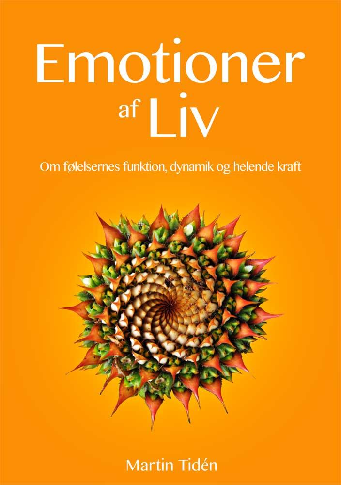 Emotioner af liv: om følelsens funktion, dynamik og helende kraft af Martin Tiden