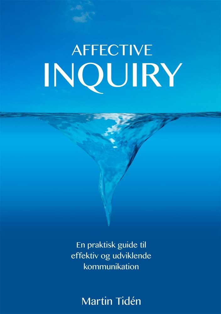 Affective Inquiry: en praktisk guide til effektiv og udviklende kommunikation af Martin Tiden